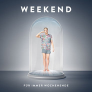 Weekend - Für Immer Wochenende