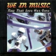 We In Music - Now That Love Has Gone