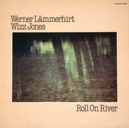 Werner Lämmerhirt / Wizz Jones - Roll On River