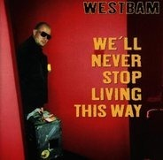 WestBam - We'll Never Stop Living This Way