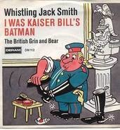 Whistling Jack Smith - I was Kaiser Bill's Batman / The British Grin & Bear