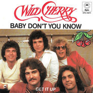 Wild Cherry - Baby Don't You Know / Get It Up
