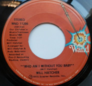 Will Hatcher - Who Am I Without You Baby / What Is Best For Me Is Better For You