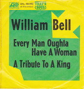 William Bell - Every Man Oughta Have A Woman / A Tribute To A King
