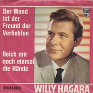 Willy Hagara - Der Mond Ist Der Freund Der Verliebten / Reich Mir Noch Einmal Die Hände