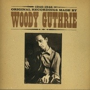 Woody Guthrie - 1940-1946 Original Recordings Made By Woody Guthrie