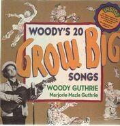 Woody Guthrie - Woody´s 20 Grow Big Songs