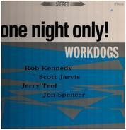 Workdogs - One night only!