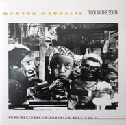 Wynton Marsalis - Thick In The South (Soul Gestures In Southern Blue, Vol. 1)