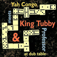 Yah Congo / King Tubby / Professor - Yah Congo Meets King Tubby & Professor At Dub Table