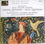 Yehudi Menuhin , Leon Goossens , Bath Festival Chamber Orchestra - Concertos By Bach - Vivaldi - Handel