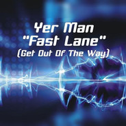 Yer Man - Fast Lane (Get Out Of The Way)