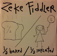 Zeke Fiddler - Half-Baked/Half-Inflated