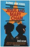 Zoe Howe - Barbed Wire Kisses: The Jesus and Mary Chain Story