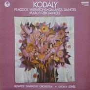 Zoltán Kodály - Peacock Variations · Galánta Dances · Marosszék Dances