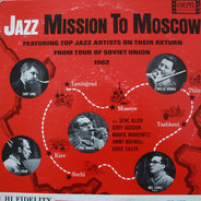 Zoot Sims , Phil Woods , Bill Crow , Willie Dennis , Mel Lewis - Jazz Mission To Moscow (Featuring Top Jazz Artists On Their Return From Tour Of Soviet Union 1962)