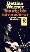 Bettina Wegner - Traurig bin ich sowieso. Lieder und Gedichte.