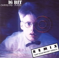 16 Bit - Changing Minds (Remix 'Save Your Printer!' Version)