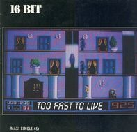 16 Bit - Too Fast To Live