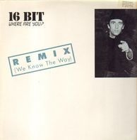 16 Bit - Where Are You? Remix (We Know The Way)
