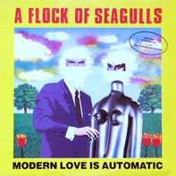 A Flock Of Seagulls - Modern Love Is Automatic