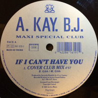 A Kay BJ - If I Can't Have You
