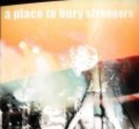 A PLACE TO BURY STRANGERS - I know I'll See you