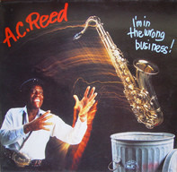 A.C. Reed - I'm In The Wrong Business!