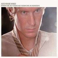 Acid House Kings - ADVANTAGE