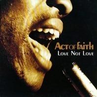 Act Of Faith - Love Not Love