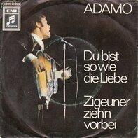 Adamo - Du Bist So Wie Die Liebe / Zigeuner Zieh'n Vorbei