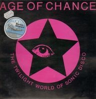 Age Of Chance - The Twilight World Of Sonic Disco