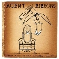 Agent Ribbons - Your Love Is The Smallest Doll