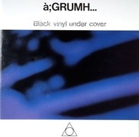 à;GRUMH... - Black Vinyl under Cover