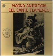 Agujetas El Viejo / Dolores La Del Cepillo / El Negro a.o. - Magna Antología Del Cante Flamenco