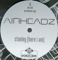 Airheadz - Stanley (Here I Am)
