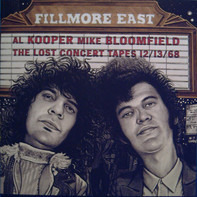 Al Kooper - Mike Bloomfield - Fillmore East: the Lost Concert Tapes 12/13/68