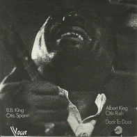 Albert King / Otis Rush , Otis Spann , B.B. King - Door To Door