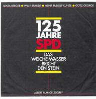 Albert Mangelsdorff - Senta Berger . Willy Brandt . Heinz Rudolf Kunze . Götz George - 125 Jahre SPD - Das Weiche Wasser Bricht Den Stein