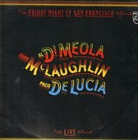Al Di Meola / John McLaughlin / Paco De Lucía - Friday Night in San Francisco