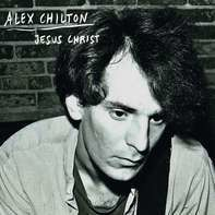 Alex Chilton - Jesus Christ