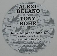 Alexi Delano & Tony Rohr - Sour Impressions Ep
