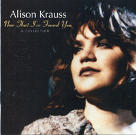 Alison Krauss - Now That I've Found You: A Collection