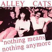 Alley Cats - Nothing Means Anything