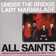 All Saints - Under The Bridge / Lady Marmalade