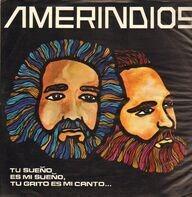 """Amerindios - """"Tu Sueño Es Mi Sueño, Tu Grito Es Mi Canto"""""""
