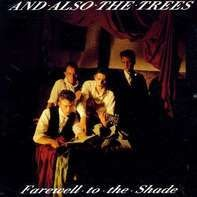 AND ALSO THE TREES - Farewell to the Shade