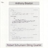 Anthony Braxton · Robert Schumann String Quartet - Anthony Braxton · Robert Schumann String Quartet