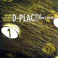 Antoine Clamaran Presents D-Plac - Get Up (It Doesn't Matter) 1/2