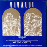 Antonio Vivaldi , Gábor Janota , Liszt Ferenc Chamber Orchestra ,Conducted By Frigyes Sándor - Six Concerti for Bassoon, Strings and Harpsichord